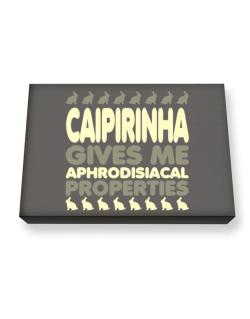 Caipirinha Gives Me Aphrodisiacal Properties Canvas square