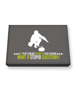 To play Curling or not to play Curling, what a stupid question!!  Canvas square