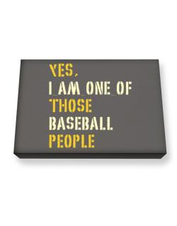 Yes I Am One Of Those Baseball People Canvas square
