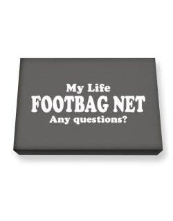 My Life Is Footbag Net ... Any Questions ? Canvas square