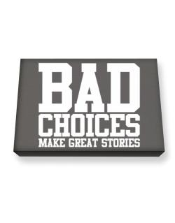 Bad Choices Make Great Stories Canvas square