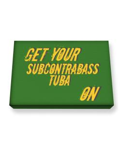 Get Your Subcontrabass Tuba On Canvas square