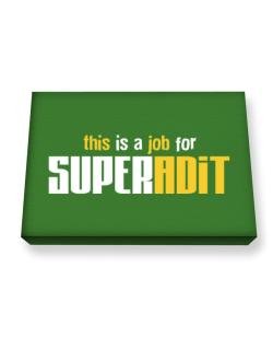 This Is A Job For Superadit Canvas square