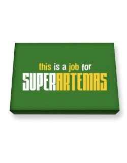 This Is A Job For Superartemas Canvas square