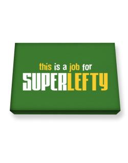This Is A Job For Superlefty Canvas square