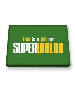 This Is A Job For Superwaldo Canvas square