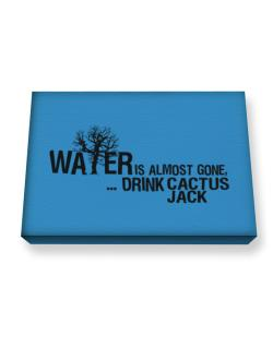 Water Is Almost Gone .. Drink Cactus Jack Canvas square