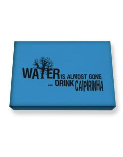 Water Is Almost Gone .. Drink Caipirinha Canvas square