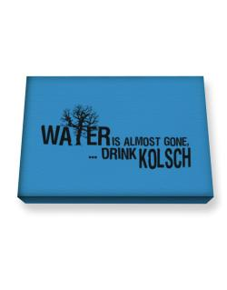 Water Is Almost Gone .. Drink Kolsch Canvas square