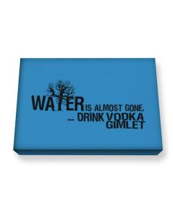 Water Is Almost Gone .. Drink Vodka Gimlet Canvas square
