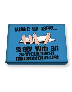 wake up happy .. sleep with a Agricultural Microbiologist Canvas square