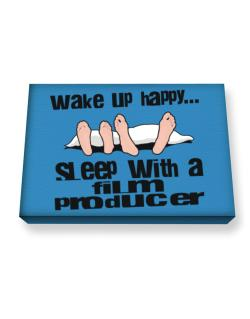 wake up happy .. sleep with a Film Producer Canvas square