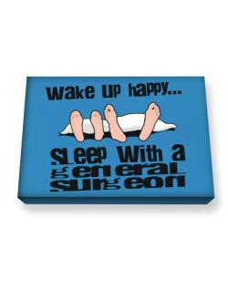 wake up happy .. sleep with a General Surgeon Canvas square