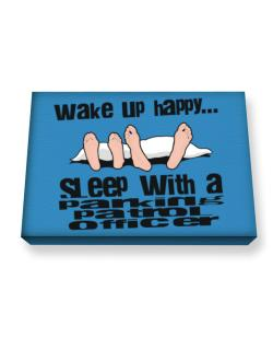 wake up happy .. sleep with a Parking Patrol Officer Canvas square