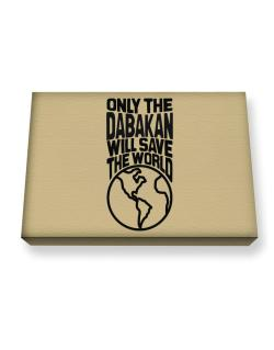 Only The Dabakan Will Save The World Canvas square