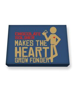 Chocolate Soldier Makes The Heart Grow Fonder Canvas square