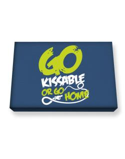 Go Kissable Or Go Home Canvas square