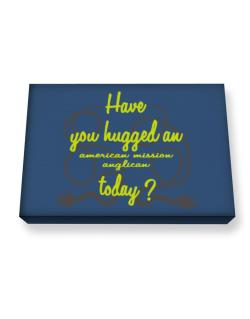 Have You Hugged An American Mission Anglican Today? Canvas square