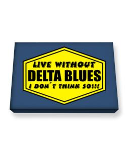 Live Without Delta Blues , I Don