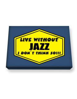 Live Without Jazz , I Don