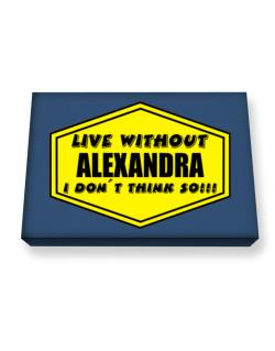 Live Without Alexandra , I Don
