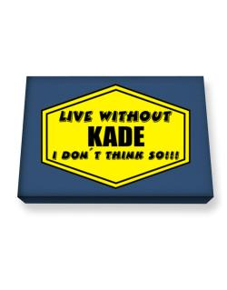 Live Without Kade , I Don
