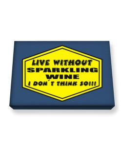 Live Without Sparkling Wine , I Don