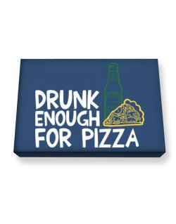Drunk enough for pizza Canvas square
