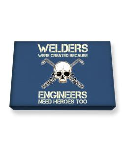 Welders were created because engineers need heroes too Canvas square