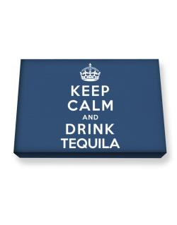 Keep calm and drink Tequila Canvas square