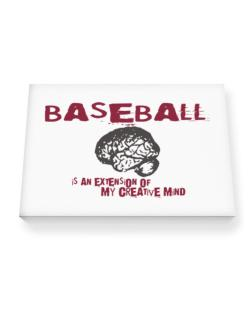 Baseball Is An Extension Of My Creative Mind Canvas square