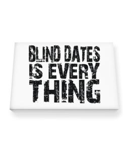 Blind Dates Is Everything Canvas square