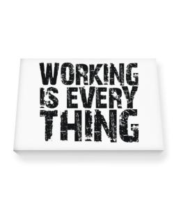Working Is Everything Canvas square