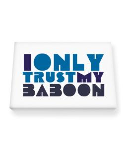 I Only Trust My Baboon Canvas square