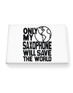 Only My Saxophone Will Save The World Canvas square
