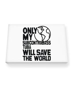 Only My Subcontrabass Tuba Will Save The World Canvas square