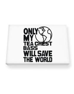 Only My Tea Chest Bass Will Save The World Canvas square