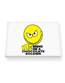 Bring Me A ... Chocolate Soldier Canvas square