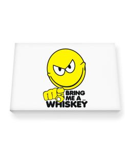 Bring Me A ... Whiskey Canvas square