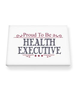Proud To Be A Health Executive Canvas square