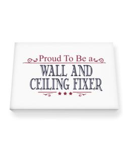 Proud To Be A Wall And Ceiling Fixer Canvas square