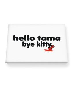 Hello Tama Bye Kitty Canvas square
