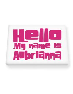 Hello My Name Is Aubrianna Canvas square