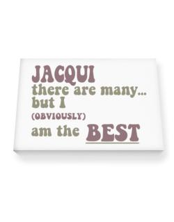Jacqui There Are Many... But I (obviously!) Am The Best Canvas square