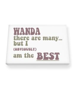 Wanda There Are Many... But I (obviously!) Am The Best Canvas square