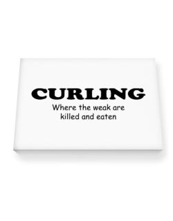 Curling Where The Weak Are Killed And Eaten Canvas square