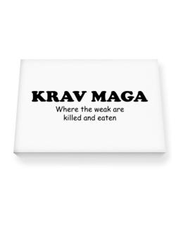 Krav Maga Where The Weak Are Killed And Eaten Canvas square