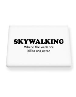 Skywalking Where The Weak Are Killed And Eaten Canvas square