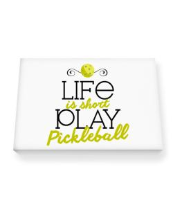 Life is short play pickleball Canvas square