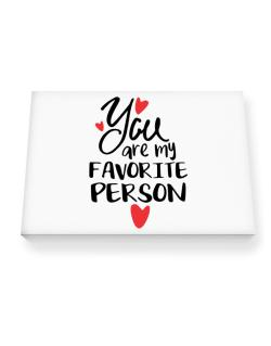 You Are My Favorite Person Canvas square